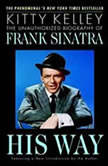His Way The Unauthorized Biography of Frank Sinatra, Kitty Kelley