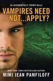 Vampires Need Not...Apply? An Accidentally Yours Novel, Mimi Jean Pamfiloff