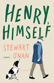 Henry, Himself A Novel, Stewart O'Nan