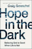 Hope in the Dark Believing God Is Good When Life Is Not, Craig Groeschel