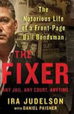 The Fixer The Notorious Life of a Front-Page Bail Bondsman, Ira Judelson