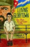 Leaving Glorytown One Boy's Struggle Under Castro, Eduardo Calcines