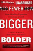 Fewer, Bigger, Bolder From Mindless Expansion to Focused Growth, Sanjay Khosla