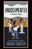 Undocumented: A Worker's Fight, Duncan Tonatiuh