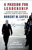 A Passion for Leadership Lessons on Change and Reform from Fifty Years of Public Service, Robert M Gates