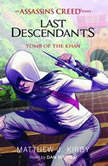 Tomb of the Khan (Last Descendants: An Assassin's Creed Novel Series, Book 2), Matthew J. Kirby