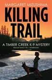 Killing Trail A Timber Creek K-9 Mystery, Margaret Mizushima