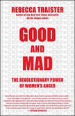 Good and Mad The Revolutionary Power of Women's Anger, Rebecca Traister