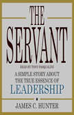The Servant A Simple Story About the True Essence of Leadership