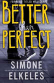 Better Than Perfect A Wild Cards Novel, Simone Elkeles