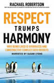 Respect Trumps Harmony Why Being Liked is Overrated and Constructive Conflict Gets Results, Rachael Robertson