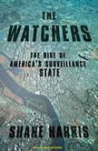 The Watchers The Rise of America's Surveillance State, Shane Harris