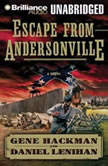Escape from Andersonville A Novel of the Civil War, Gene Hackman