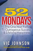 52 Mondays The One Year Path to Outrageous Success & Lifelong Happiness, Vic Johnson