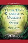 Peter Pan in Kensington Gardens/Peter and Wendy, J.M. Barrie