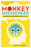 The Monkey Is the Messenger Meditation and What Your Busy Mind Is Trying to Tell You, Ralph De La Rosa