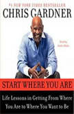 Start Where You Are, Chris Gardner