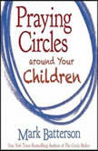 Praying Circles around Your Children, Mark Batterson