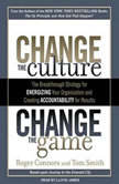 Change the Culture, Change the Game The Breakthrough Strategy for Energizing Your Organization and Creating Accountability for Results, Roger Connors