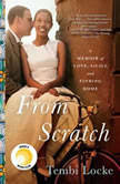 From Scratch A Memoir of Love, Sicily, and Finding Home, Tembi Locke