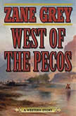 West of the Pecos A Western Story, Zane Grey