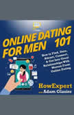 Online Dating For Men 101 How to Find, Date, Attract, Connect, & Get Into Great Relationships With Women From Online Dating, HowExpert
