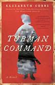 The Tubman Command A Novel, Elizabeth Cobbs