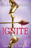 Ignite A Defy Novel, Sara B. Larson