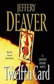 The Twelfth Card A  Lincoln Rhyme Novel, Jeffery Deaver