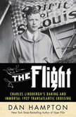 The Flight Charles Lindbergh's Daring and Immortal 1927 Transatlantic Crossing, Dan Hampton