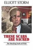 These Scars Are Sacred A Novel To Heal And Inform, Elliott Storm