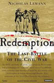 Redemption The Last Battle of the Civil War, Nicholas Lemann