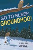 Go to Sleep, Groundhog!, Judy Cox
