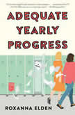 Adequate Yearly Progress A Novel, Roxanna Elden