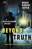 Beyond the Truth A Detective Byron Mystery, Bruce Robert Coffin