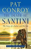 The Death of Santini The Story of a Father and His Son, Pat Conroy