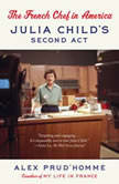 The French Chef in America Julia Child's Second Act, Alex Prud'homme