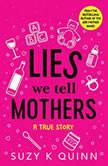 Lies We Tell Mothers A True Story, Suzy K Quinn