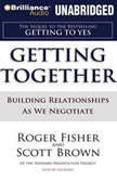 Getting Together Building Relationships As We Negotiate, Roger Fisher