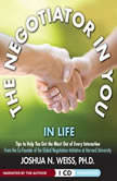 The Negotiator in You: In Life Tips to Help You Get the Most of Every Interaction, Joshua N. Weiss, PhD
