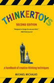 Thinkertoys A Handbook of Creative-Thinking Techniques, Michael Michalko