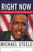 Right Now A 12-Step Program for Defeating the Obama Agenda, Michael Steele