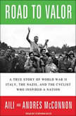 Road to Valor A True Story of World War II Italy, the Nazis, and the Cyclist Who Inspired a Nation, Aili McConnon