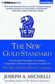 The New Gold Standard 5 Leadership Principles for Creating a Legendary Customer Experience Courtesy of the Ritz-Carlton Hotel Company, Joseph A. Michelli