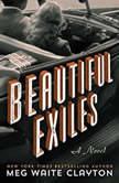 Beautiful Exiles, Meg Waite Clayton