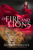 Of Fire and Lions A Novel, Mesu Andrews