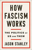 How Fascism Works The Politics of Us and Them, Jason Stanley