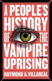 A People's History of the Vampire Uprising, Raymond A. Villareal
