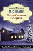 Kissing Christmas Goodbye An Agatha Raisin Mystery, M. C. Beaton