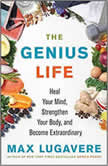 The Genius Life Heal Your Mind, Strengthen Your Body, and Become Extraordinary, Max Lugavere